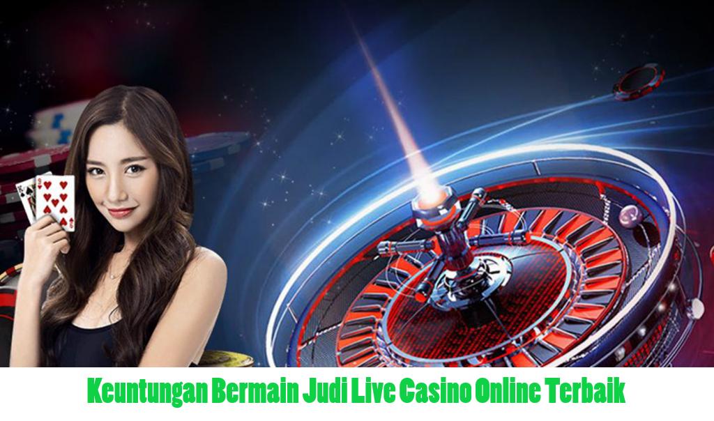 Keuntungan Bermain Judi Live Casino Online Terbaik