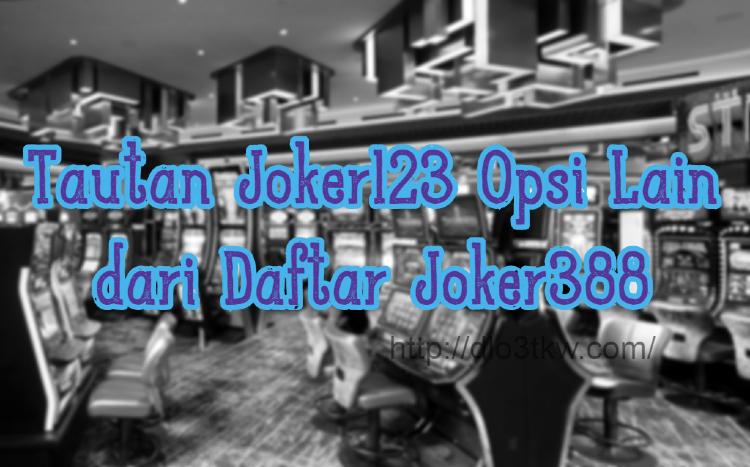 Tautan Joker123 Opsi Lain dari Daftar Joker388